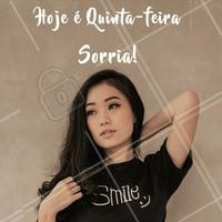 Quinta-feira chegou, sorria mais! #estilo #ahazou #quinta-feira #sorriso #felicidade #beleza