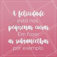 Tem felicidade maior que essa? 😘 #designdesobrancelha #ahazou #sobrancelhas