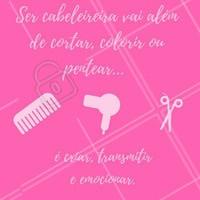 Tenho orgulho da minha profissão. Minha missão é deixar você mais bonita. #cabeleireiro #ahazou #frases