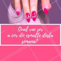Comente aqui a sua cor da semana. #manicure #ahazou #esmalte