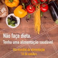 Comer bem é melhor do que comer pouco. #diamundialdaalimentacao #ahazou #alimentacao #datascomemorativas