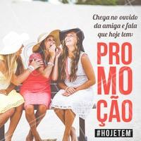 Hoje tem PROMOÇÃO miga, sua louca! #ahazou #promocao #amigas