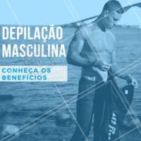 4 benefícios da depilação masculina: 1. Praticidade 2. Aumenta o desempenho nos esportes 3. Realça o tônus muscular 4. Trata a foliculite. #depilacao #homens #ahazou #pelos