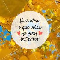 Vibre somente coisas boas! #vibracao #energia #ahazou #inspiracao
