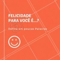 Felicidade é sentimento que nos enche de esperança e nos faz acreditar que o que irá de vir é sempre o melhor. O que é felicidade para você? #felicidade #enquete #ahazouenquete #inspiracao