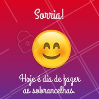 Pode comemorar e ficar feliz porque hoje é dia de cuidar das sobrancelhas! #sobrancelha #ahazou #designdesobrancelha