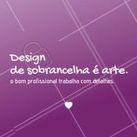 Uma arte que quem pratica é apaixonado! #design #ahazousobrancelha #sobrancelha