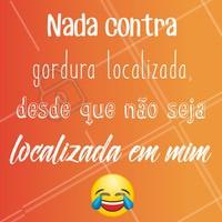 Nada contra! hahaha #esteticacorporal #gorduralocalizada #ahazou