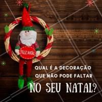 Conte para nós: o que não pode faltar de jeito nenhum na sua decoração natalina? #ahazou #natal #decoracao