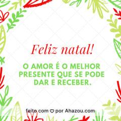 Nesse natal, desejamos que o amor seja prioridade em suas festas! #natal #boasfestas #amor #ahazou