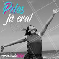Despreocupe-se, liberte-se e depile-se! #ahazou #depilacao #liberdade