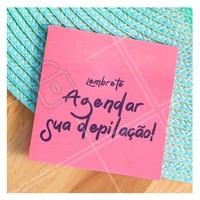 Não vai esquecer, hein? Aqui está seu lembrete! #depilaçao #ahazou