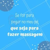 Quem concorda? hahaha #massagem #ahazou #pes #massagemnospes