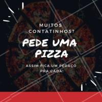 É muito contatinho? Não tem problema, pede uma pizza que dá para todo mundo. Peça já a sua! #pizza #ahazou #umpedacinhopracadaesquema #pizzaria #humor