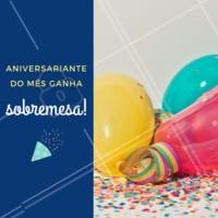 Aniversariante da semana ganha uma sobremesa, corre pra cá! #aniversario #aniversariante #sobremesa #ahazou #promodeaniversario