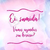 Sentimos sua falta! Venha ficar mais linda e agende seu horário ⏰ #beleza #ahazou #horario