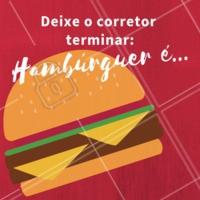 "Escreva ""Hambúrguer é"" e deixe o corretor terminar! Hahaha #hamburguer #ahazoutaste #loucosporburger #hamburgueria"
