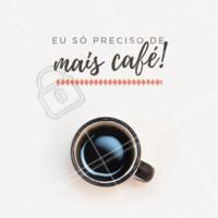Quem aí também só precisa de café?  Hahah #café #loucosporcafé #ahazou