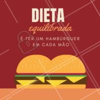 Essa é a dieta que eu quero! Hahah #dietaequilibrada #hamburguer #ahazou