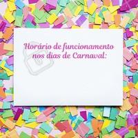 Atenção ao nosso horário especial de funcionamento dos dias de Carnaval! #carnavalahz #carnaval