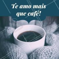 Marque aquela pessoa que você ama mais do que café! #café #amor #ahazou