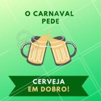 O Carnaval pede CERVEJA EM DOBRO! #cerveja #carnaval #promoçao #ahazou