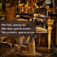 Fale menos, aja mais . #frase #ahazoubarbearia #inspiraçao #barber