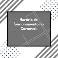 Esse será o nosso horário de funcionamento no Carnaval! #horario #ahazou #carnaval