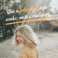 Que a felicidade seja REALIDADE! 💛💛💛 #motivacional #ahazou #frases #felicidade
