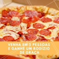 Venha em 5 pessoas para ganhar 1 rodízio de graça! #pizzaria #ahazou #rodiziodepizza #pizza #promoçao