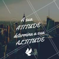 Grandes atitudes, grandes altitudes #frases #ahazou #motivacional