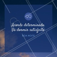 Se você não está indo dormir satisfeito hoje, você pode escolher  acordar determinado amanhã. Boa noite. 🌌 #boanoite #ahazou #frase #motivacional