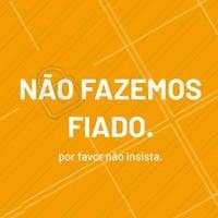 Aqui não fazemos fiado! #fiadonao #ahazou #comunicado