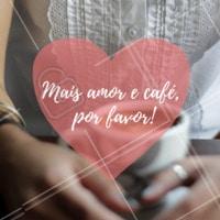 Bom dia, esse é meu desejo para todas as manhãs ❤️️ #bomdia #ahazou #frases #amor #cafe