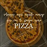 Bora me pagar uma pizza? #pizza #amigo #ahazou #pizzaria