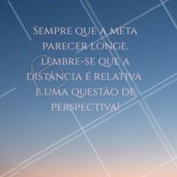 Sim, é uma questão de ponto de vista! Por isso, antes de mudar as suas metas, mude o seu olhar! #metas #ahazou #confiaca
