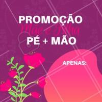 Promoção MÃE E FILHA Traga sua mãe, e faça PÉ e MÃO por apenas: R$___  #promocao #ahazou #unhas #nail #manicure