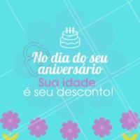 Esse é o nosso presentão pra você! No dia do seu aniversário, a sua idade será o seu desconto. #desconto #ahazou #aniversario #bday #promoção