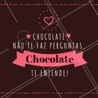 Chocolate, eu te amo...e você me entende! 🍫😄🧡 #chocolate #amochocolate #ahazoutaste #chocolatra #frase #engraçado