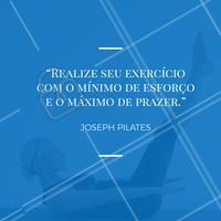 Realizar exercícios é sempre essencial para manter a saúde física e mental em dia! #pilates #ahazou #frase