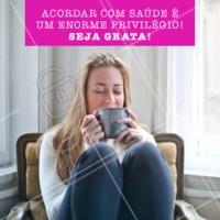 Já agradeceu hoje por mais um com muita saúde? #gratidao #ahazou #frases #saúde