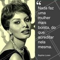 Acredite em você e fique linda! #ahazou #motivacional #sophialoren